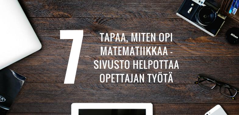 7 tapaa, miten Opi matematiikkaa -sivusto helpottaa opettajan työtä